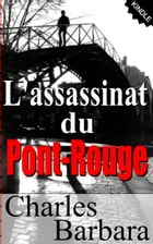 L'Assassinat du Pont-Rouge by CHARLES BARBARA