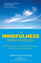 The Mindfulness Breakthrough: The Revolutionary Approach to Dealing with Stress, Anxiety and Depression by Sarah Silverton