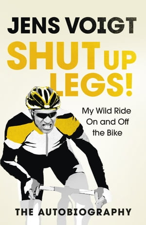 Shut up Legs! My Wild Ride On and Off the Bike