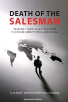 Death of the Salesman: International Edition: Reinvent Your Sales Function to Create Competitive…