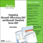 Integrating Microsoft Office Access 2007 and Microsoft SharePoint Server 2007 (Digital Short Cut) by Alison Balter