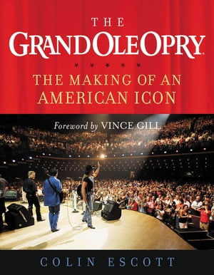 The Grand Ole Opry The Making of an American Icon