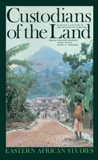 Custodians of the Land: Ecology and Culture in the History of Tanzania by Gregory H. Maddox