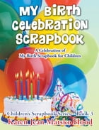 My Birth Celebration Scrapbook by Karen Jean Matsko Hood