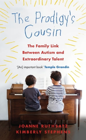 The Prodigy's Cousin The family link between Autism and extraordinary talent