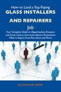 9781486179664 - Greer Jacqueline: How to Land a Top-Paying Glass installers and repairers Job: Your Complete Guide to Opportunities, Resumes and Cover Letters, Interviews, Salaries, Promotions, What to Expect From Recruiters and More - Buch