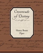 Crossroads Of Destiny by Henry Beam Piper