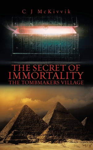 The Secret of Immortality: The Tombmakers Village by C J McKivvik
