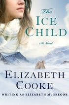 The Ice Child: A Novel by Elizabeth Cooke
