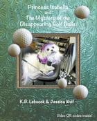 Princess Isabella and The Mystery of the Disappearing Golf Balls by K. B. Lebsock
