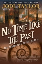 No Time Like the Past: The Chronicles of St. Mary's Book Five by Jodi Taylor