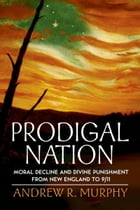 Prodigal Nation: Moral Decline and Divine Punishment from New England to 9/11