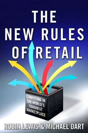 The New Rules of Retail Competing in the World's Toughest Marketplace