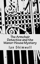 The Armchair Detective and the Manor-House Mystery: Series One by Ian Shimwell