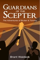 Guardians of the Scepter: The Adventures of Bruten & Tommy by Brant Waldeck