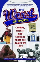 The Worst of Sports: Chumps, Cheats, and Chokers from the Games We Love by Jesse Lamovsky