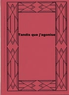 Tandis que j'agonise by William Faulkner