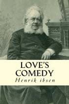 Love's Comedy by Henrik Ibsen