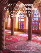An Enlightening Commentary Into the Light of the Holy Qur'an Vol. 7 by From Surah Yunus (10) to Surah Yusuf (12)
