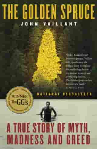 The Golden Spruce: A True Story of Myth, Madness and Greed by John Vaillant