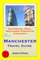 Manchester, UK Travel Guide - Sightseeing, Hotel, Restaurant & Shopping Highlights (Illustrated) by Jessica Doherty