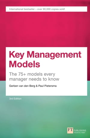Key Management Models,  3rd Edition The 75+ Models Every Manager Needs to Know