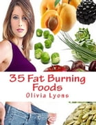 35 Fat Burning Foods by Olivia Lyons