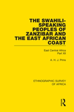 The Swahili-Speaking Peoples of Zanzibar and the East African Coast (Arabs,  Shirazi and Swahili) East Central Africa Part XII