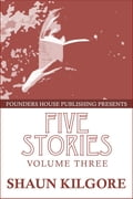 Five Stories: Volume Three 46575ba2-7bf7-49c6-89c0-9c1c6d9b0863