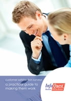 Customer Satisfaction Surveys - A Practical Guide To Making Them Work: From www.infoquestcrm.co.uk by John Coldwell