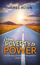 From poverty to power or the realization of prosperity and peace by James Allen