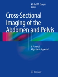 Cross-Sectional Imaging of the Abdomen and Pelvis: A Practical Algorithmic Approach