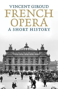 French Opera: A Short History
