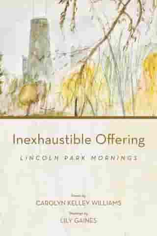 Inexhaustible Offering: Lincoln Park Mornings by Carolyn Kelley Williams