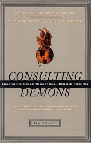 Consulting Demons Inside the Unscrupulous World of Global Corporate Consulting