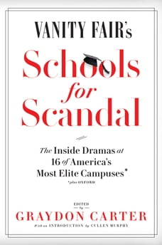 Vanity Fair's Schools For Scandal: The Inside Dramas at 16 of America's Most Elite Campuses—Plus…