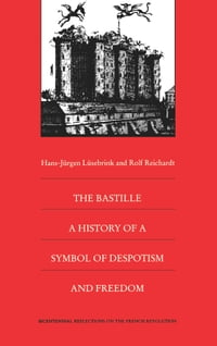 The Bastille: A History of a Symbol of Despotism and Freedom