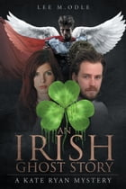 An Irish Ghost Story: A Kate Ryan Mystery by Lee M. Odle