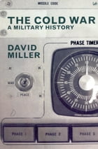 The Cold War: A Military History by David Miller