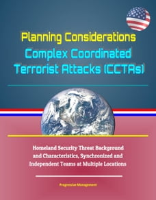 Planning Considerations: Complex Coordinated Terrorist Attacks (CCTAs) - Homeland Security Threat…