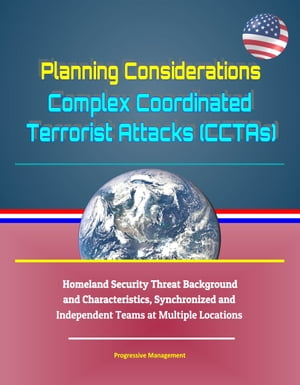 Planning Considerations: Complex Coordinated Terrorist Attacks (CCTAs) - Homeland Security Threat Background and Characteristics, Synchronized and Independent Teams at Multiple Locations