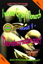 I was our Gypsy Monarch 1: Does reincarnation exist? by Harry Monarch