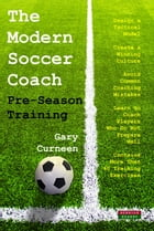 The Modern Soccer Coach: Pre-Season Training by Gary Curneen