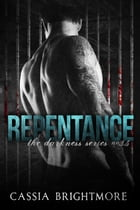 Repentance: The Darkness Series , #4 by Cassia Brightmore