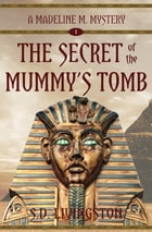 The Secret of the Mummy's Tomb by S.D. Livingston