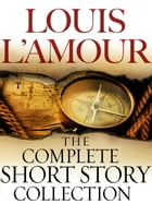 The Complete Collected Short Stories of Louis L'Amour: Volumes 1-7: Stories by Louis L'Amour