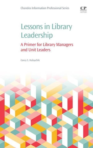 Lessons in Library Leadership A Primer for Library Managers and Unit Leaders