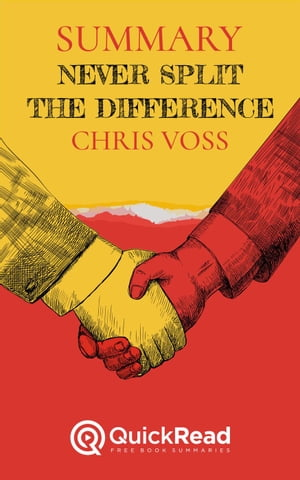 "Summary of ""Never Split the Difference"" By Chris Voss by Quick Read"