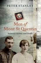 Men of Mont St Quentin: between victory and death by Peter Stanley