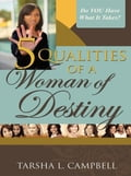 5 Qualities of a Woman of Destiny 77a6f9a1-3443-4b45-94c7-8e9838d5f10f